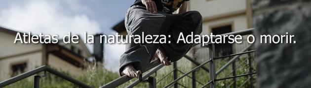Atletas de la naturaleza: Adaptarse o morir.